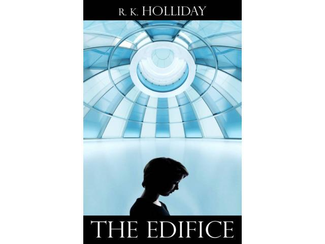 The Edifice by R. K. Holliday
